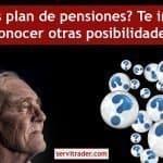 ¿Tienes plan de pensiones? Te interesa conocer otras posibilidades