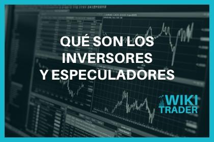 Qué son los inversores y especuladores